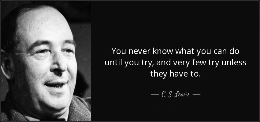quote-you-never-know-what-you-can-do-until-you-try-and-very-few-try-unless-they-have-to-c-s-lewis-85-90-27